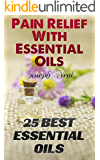 Pain Relief With Essential Oils: 25 Best Essential Oils Recipes