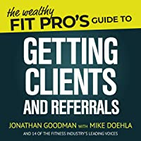 The Wealthy Fit Pro's Guide to Getting Clients and Referrals: Wealthy Fit Pro's Guides, Book 3