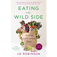 Eating on the Wild Side: The Missing Link to Optimum Health (English Edition)