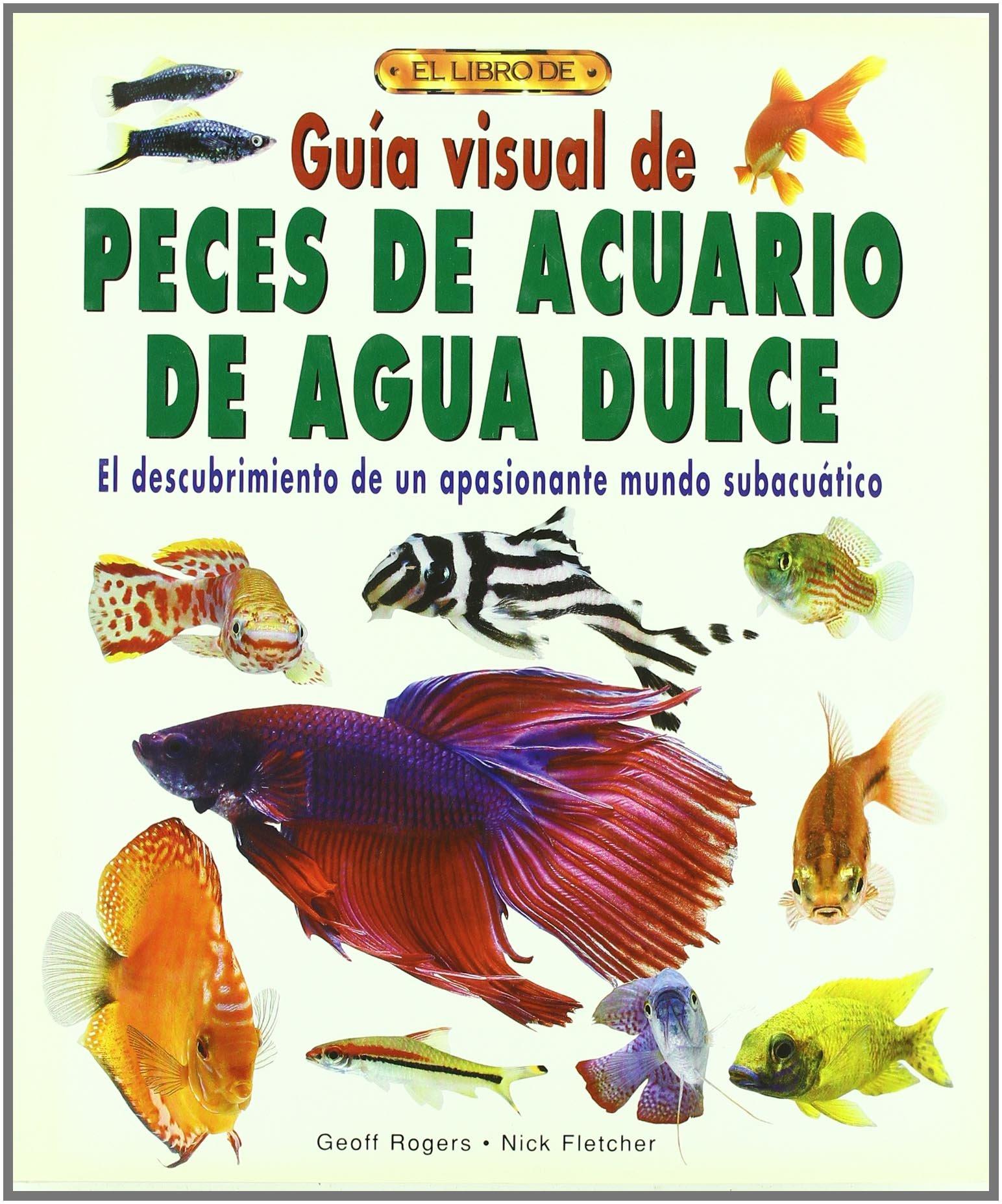 Guia Visual de Peces de Acuario de Agua Dulce (2004) (Spanish) Hardcover – 2013