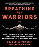 Breathing for Warriors: Master Your Breath to Unlock More Strength, Greater Endurance, Sharper Precision, Faster…