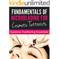 Fundamentals of Microblading For Cosmetic Tattooists: EYEBROW FEATHERING ESSENTIALS