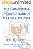 The Paranormal Investigations of Mr Charles Fort (Charles Fort Historical Mysteries Book 1)