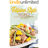 Filipino Style Recipes: A Complete Cookbook of Tagalog Dish Ideas!