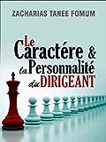Le Caractère et la Personnalité du Dirigeant (French Edition)