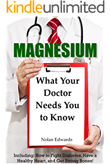 Magnesium: What Your Doctor Needs You To Know: Including: How to Fight Diabetes