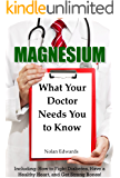 Magnesium: What Your Doctor Needs You To Know: Including: How to Fight Diabetes, Have a Healthy Heart, and Get Strong Bones! (English Edition)