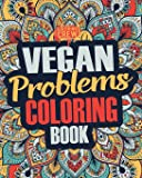 Vegan Coloring Book: A Snarky, Irreverent & Funny Vegan Coloring Book Gift Idea for Vegans and Animal Lovers: Volume 1