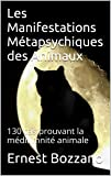 Les Manifestations Métapsychiques des Animaux: 130 cas prouvant la médiumnité animale