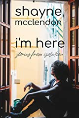 I'm Here: Stories from Isolation Kindle Edition