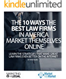The 10 Ways The Best Law Firms in America Market Themselves Online: Learn The Best Strategies That Make Great Law Firms Even Better on the Internet