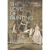 The Love of Painting: Genealogy of a Success Medium (Sternberg Press)