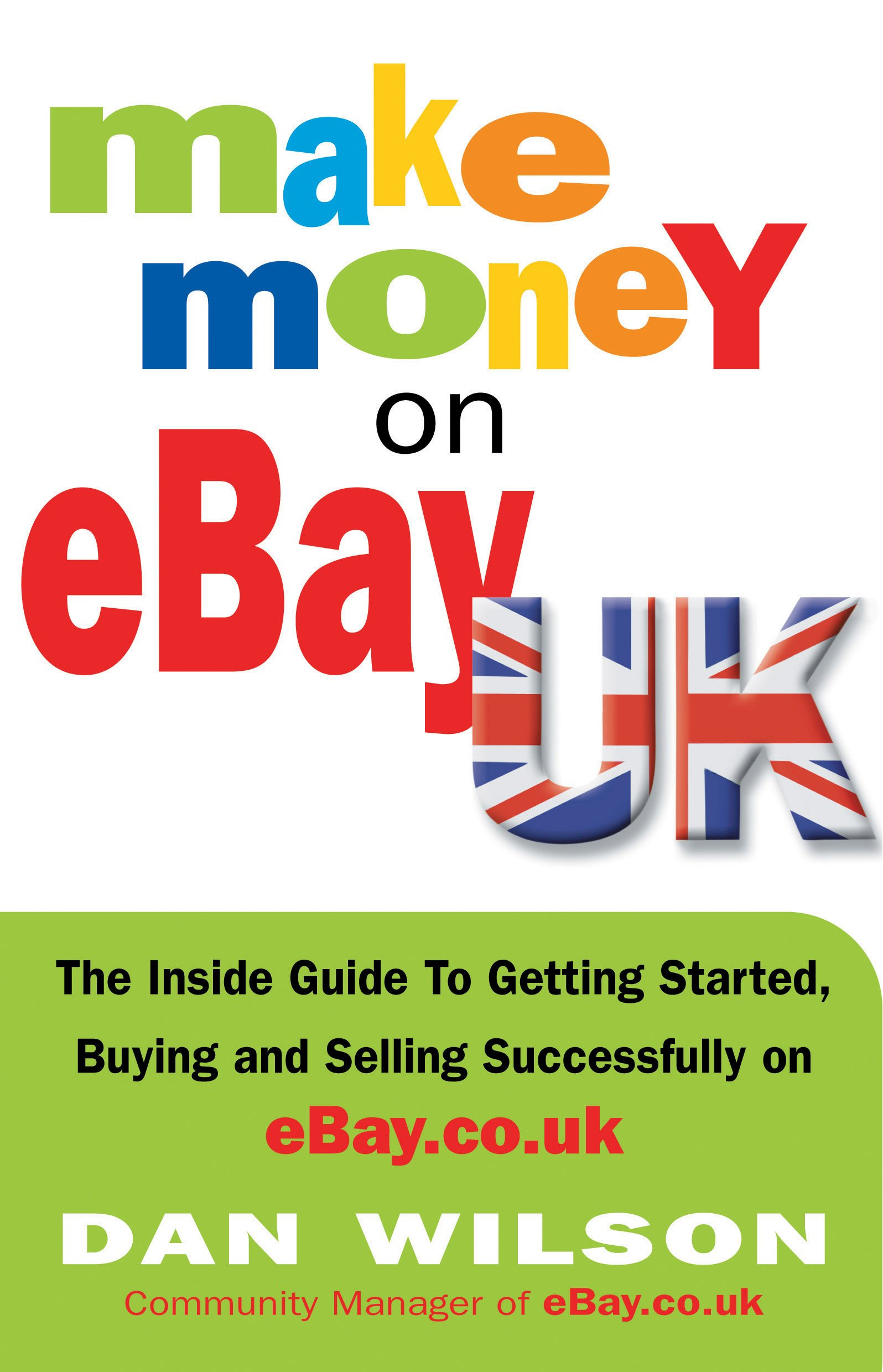 Make Money on eBay Uk: The Inside Guide to Getting Started, Buying and Selling Successfully on eBay.Co.Uk: Amazon.es: Wilson, Dan: Libros en idiomas extranjeros