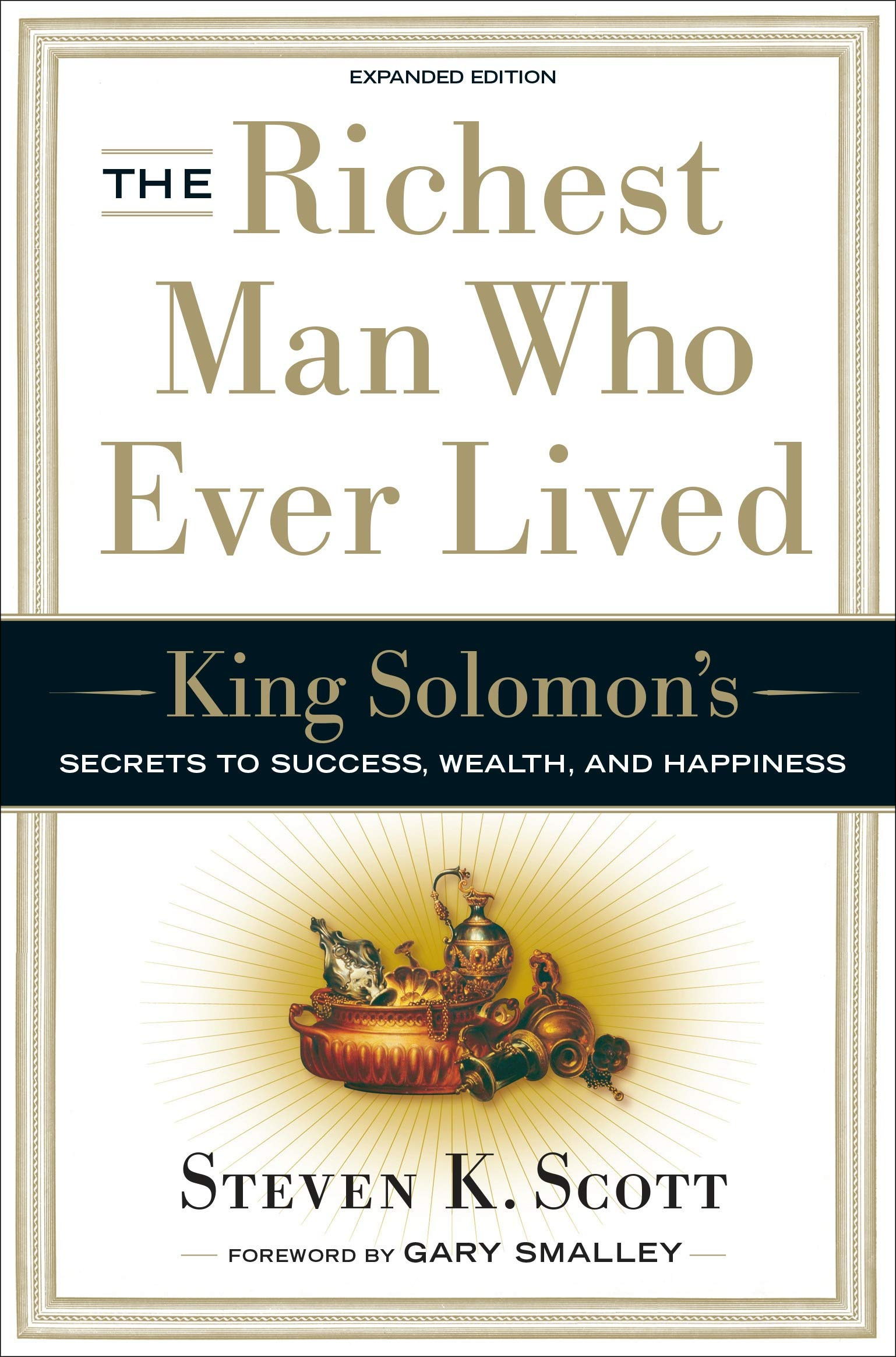 The Richest Man Who Ever Lived King Solomon S Secrets To Success Wealth And Happiness Scott Steven K 9781400071975 Amazon Com Books