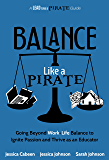 Balance Like a Pirate: Going Beyond Work-Life Balance to Ignite Passion and Thrive as an Educator (A Lead Like a PIRATE…