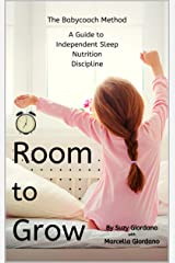 Room to Grow: the Babycoach Method - A Guide to: Independent Sleep, Nutrition, and Discipline Kindle Edition