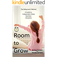 Room to Grow: the Babycoach Method - A Guide to: Independent Sleep, Nutrition, and Discipline (English Edition)