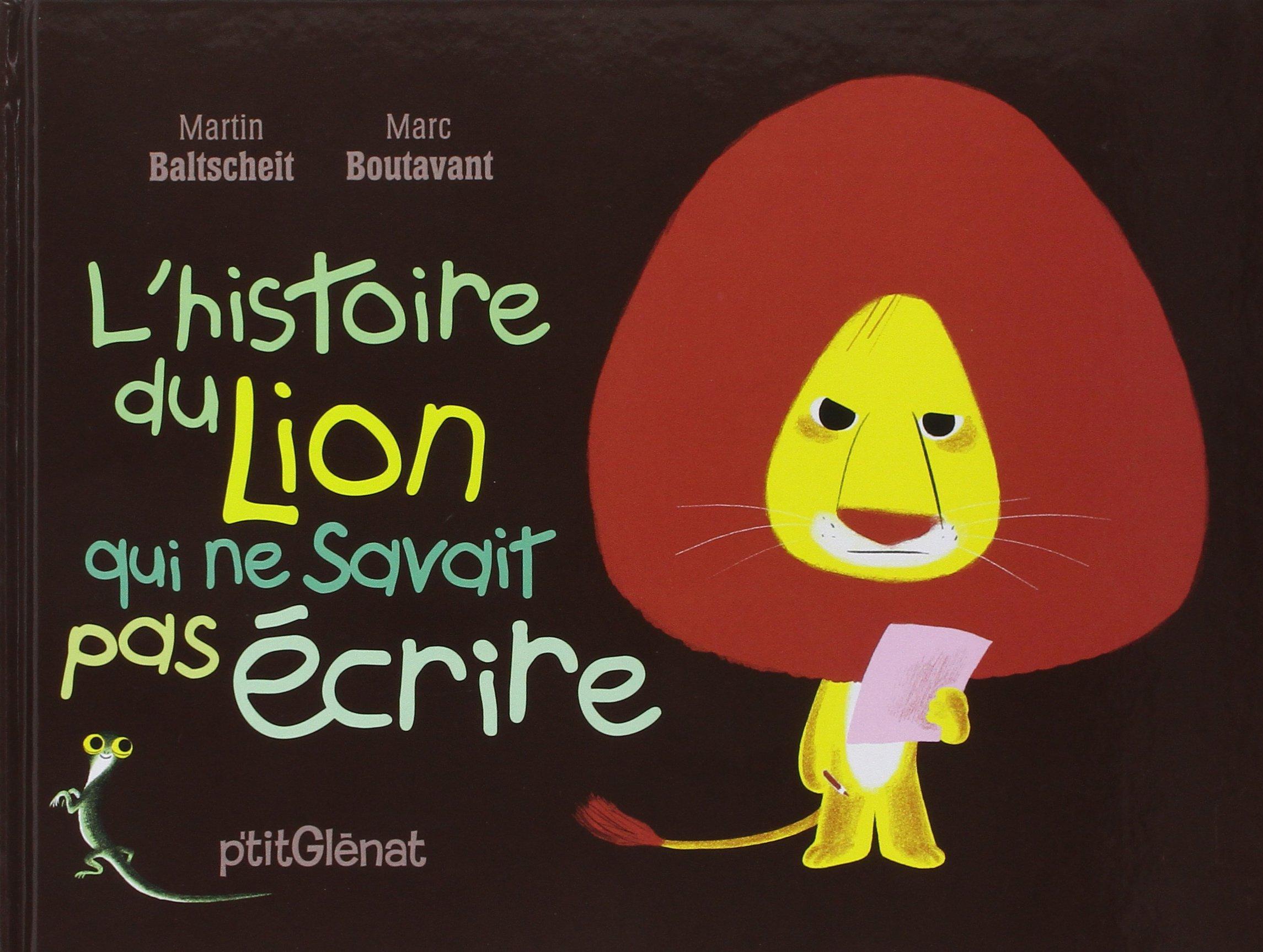 L'Histoire du lion qui ne savait pas écrire Album – 5 septembre 2007 Martin Baltscheit Marc Boutavant Glénat Jeunesse 2723458687