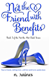 Not the Friend with Benefits: A BBW New Adult Serial Romance (Not the Hot Chick series Book 3)