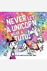 Never Let a Unicorn Wear a Tutu! Kindle Edition