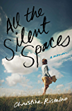 All the Silent Spaces: A Memoir