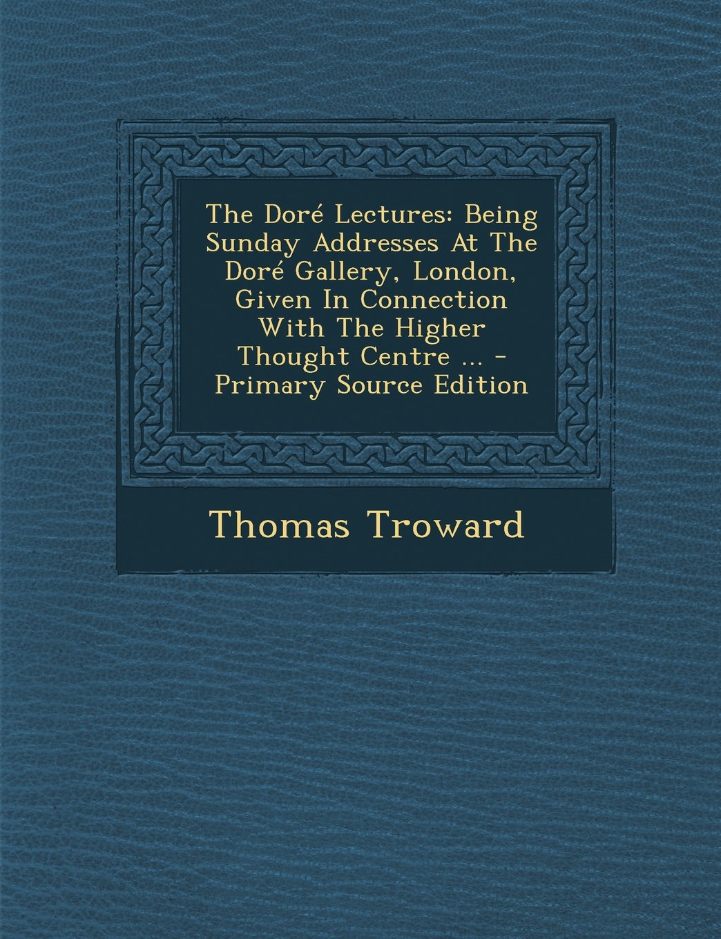Download The Dore Lectures: Being Sunday Addresses at the Dore Gallery, London, Given in Connection with the Higher Thought Centre ... - Primary S pdf epub