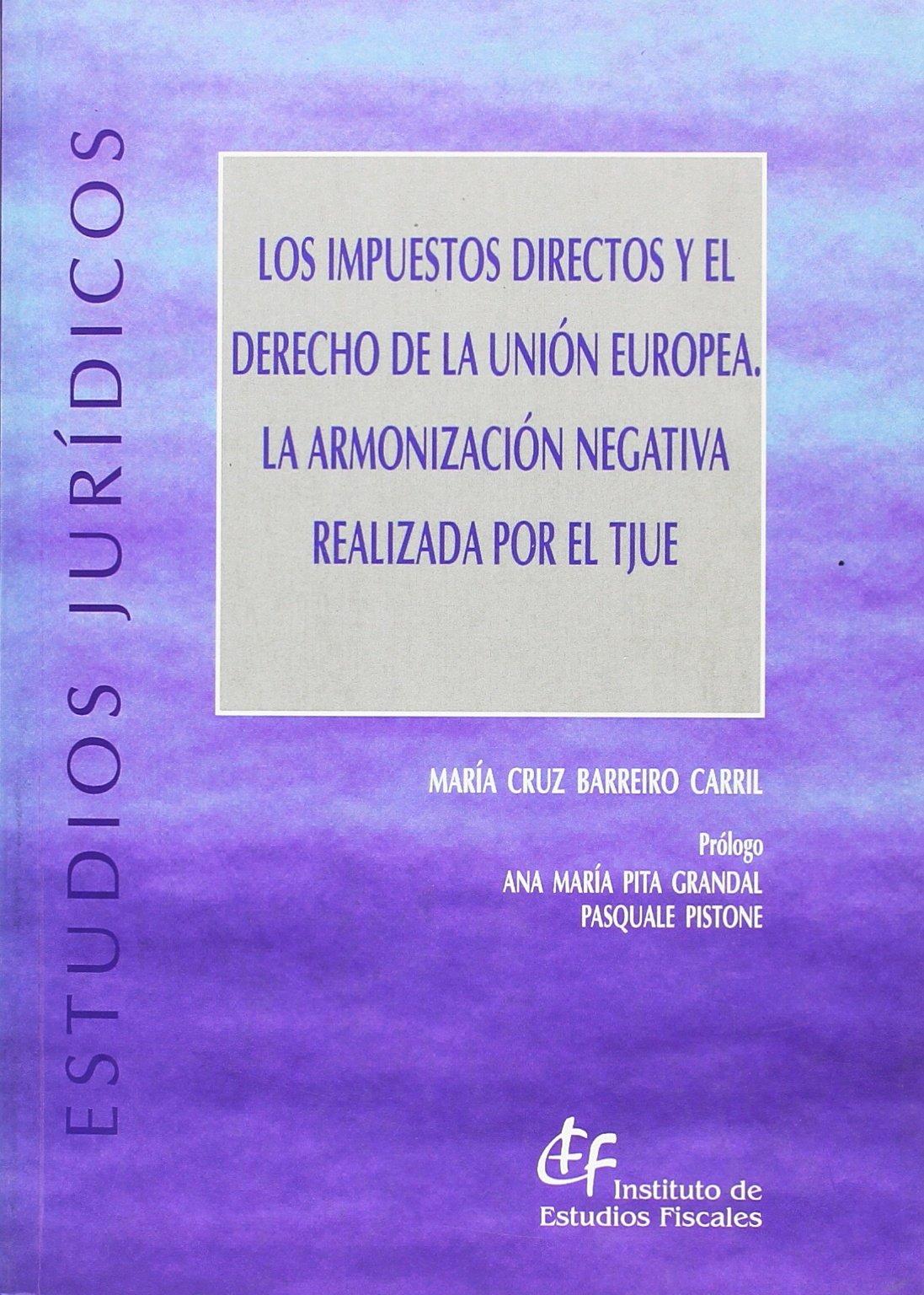 Los impuestos directos y el Derecho de la Unión Europea. La armonización negativa realizada por el TJUE: Amazon.es: Barreiro Carril, María Cruz: Libros