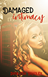 Damaged Intimacy (The Intimacy Series Book 1)