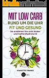 Mit Low Carb rund um die Uhr fit und gesund: So ernähren Sie sich lecker und kohlenhydratarm