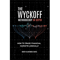 The Wyckoff Methodology in Depth: How to trade financial markets logically (Trading and Investing Course: Advanced…