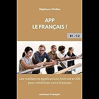 App le français !: Les meilleures applications mobiles pour améliorer votre français. (French Edition)