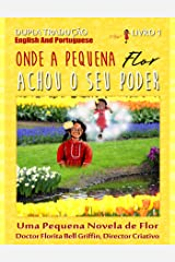 Where Little Flower Got Her Power: Dual Translation English and Portuguese (Children of The World Story Book and Educational Series Book 1 of 3 (Novelette)) (Portuguese Edition) Kindle Edition