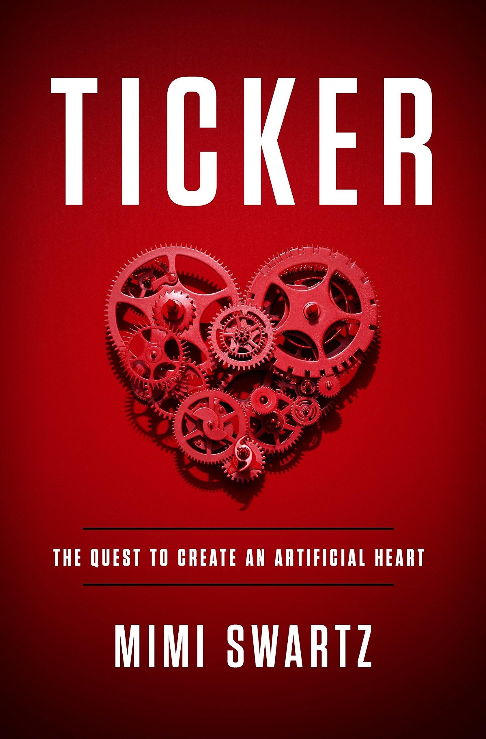 Ticker The Quest To Create An Artificial Heart Mimi Swartz