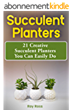 Succulent Planters: 21 Creative Succulent Planters You Can Easily Do (English Edition)