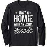 I Have A Homie With An Extra Chromie Long Sleeve T-Shirt