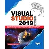 Visual Studio 2019 In Depth: Discover and make use of the powerful features of the Visual Studio 2019 IDE to develop better a