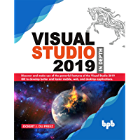 Visual Studio 2019 In Depth: Discover and make use of the powerful features of the Visual Studio 2019 IDE to develop…