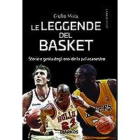 Le leggende del basket. Storie e gesta degli eroi della pallacanestro