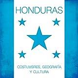 Honduras: Costumbres, geografía y cultura