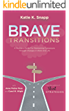 Brave Transitions: A Woman's Guide For Maintaining Composure Through Changes In Work And Life