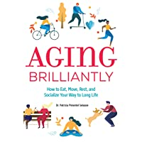 Aging Brilliantly: How to Eat, Move, Rest, and Socialize Your Way to Long Life