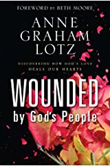 Wounded by God's People: Discovering How God's Love Heals Our Hearts Kindle Edition