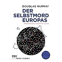 Der Selbstmord Europas: Immigration, Identität, Islam