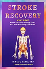 Stroke Recovery, What Now?: When Physical Therapy Ends, But Your Recovery Continues Kindle Edition