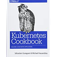 Kubernetes Cookbook: Building Cloud Native Applications