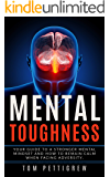 Mental Toughness: Your Guide to a Stronger Mental Mindset and How to Remain Calm When Facing Adversity: Mental Toughness, Depression, Anxiety, Self Doubt, ... Health, Depression, Anxiety, Self Doubt)
