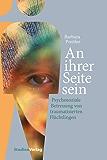An ihrer Seite sein: Psychosoziale Betreuung von traumatisierten Flüchtlingen