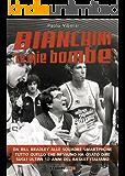 """BIANCHINI """"LE MIE BOMBE"""". Da Bill Bradley alle squadre smartphone. Tutto quello che nessuno ha osato dire sugli ultimi 50 anni del basket italiano"""