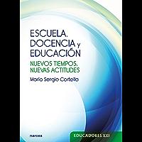 Escuela, docencia y educación: Nuevos tiempos, nuevas actitudes (Educadores XXI nº 19)