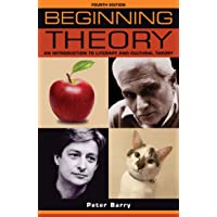 Beginning Theory: An Introduction to Literary and Cultural Theory: Fourth Edition (Beginnings)